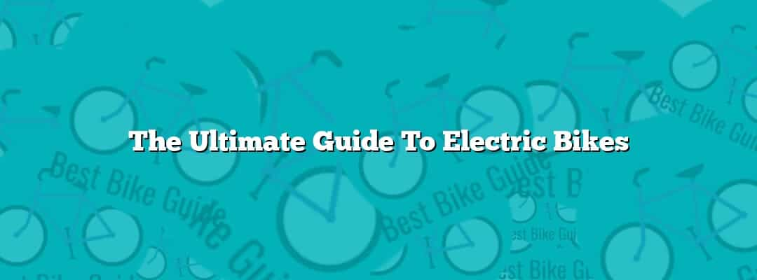 The Ultimate Guide To Electric Bikes Featured Image