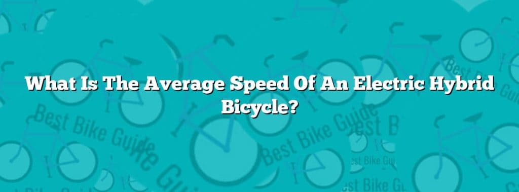 What Is The Average Speed Of An Electric Hybrid Bicycle?