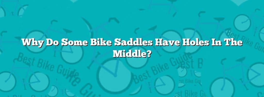 Why Do Some Bike Saddles Have Holes In The Middle?