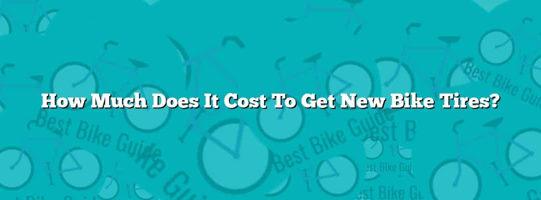 How Much Does It Cost To Get New Bike Tires?