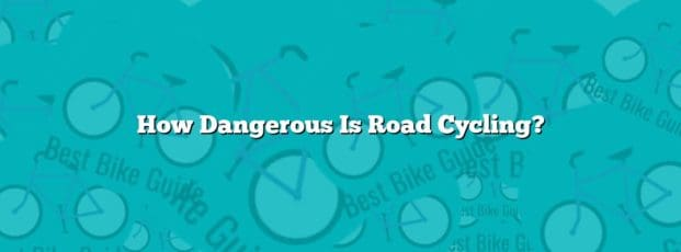 How Dangerous Is Road Cycling?