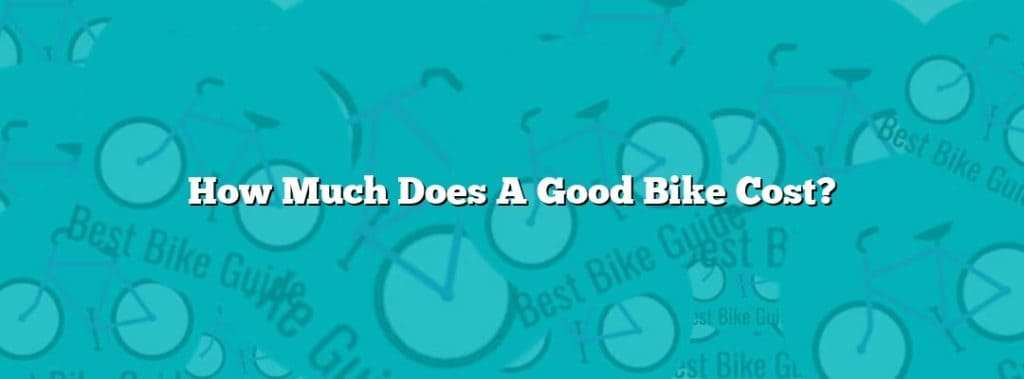 How Much Does A Good Bike Cost?