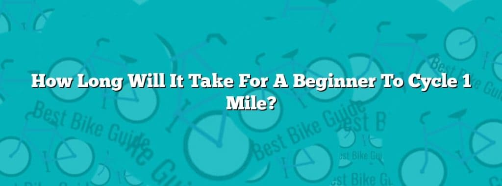 How Long Will It Take For A Beginner To Cycle 1 Mile?