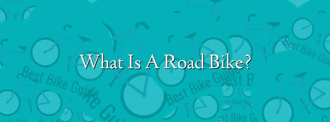 What Is A Road Bike?