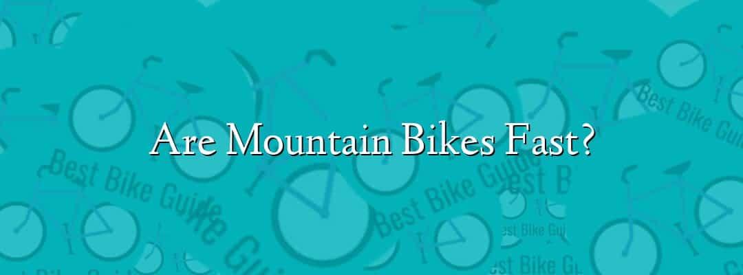 Are Mountain Bikes Fast?