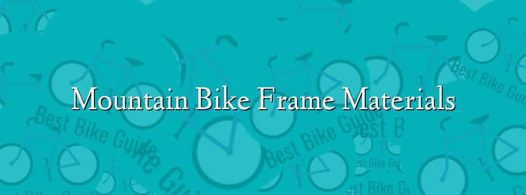 Mountain Bike Frame Materials